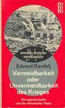 Kardelj, Edvard - Vermeidbarkeit oder Unvermeidbarkeit des Krieges - Die jugoslawische und die chinesische These [antikv�r]