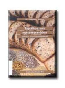 POLLHAMER ERNŐNÉ DR. - Táplálkozzunk egészségesebben gabona alapú termékekkel