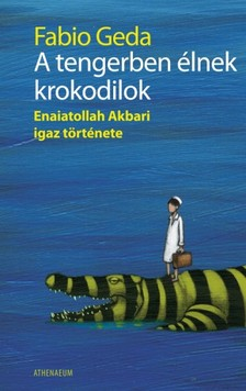 Geda, Fabio - A tengerben élnek krokodilok - Enaiatollah Akbari igaz története [eKönyv: pdf, epub, mobi]