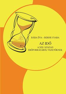 Bába Éva - Berde Csaba - Az idő - A XXI. Század erőforrásáról vezetőknek