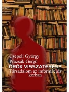 Csepeli György Prazsák Gergő - - Örök visszatérés? Társadalom az információs korban [eKönyv: epub, mobi]