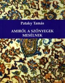 PATAKY TAMÁS - AMIRŐL A SZŐNYEGEK MESÉLNEK