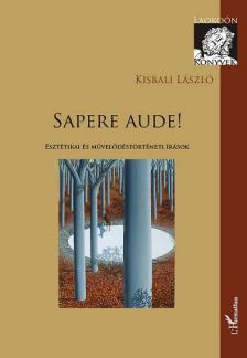 Kisbali L�szl� - Sapere Aude! - Eszt�tikai �s m�vel�d�st�rt�neti �r�sok