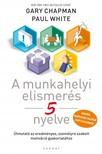Paul White Gary Chapman, - A munkahelyi elismerés öt nyelve [eKönyv: epub,  mobi]