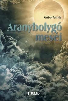 Tam�s Guba - Aranybolyg� mes�i [eK�nyv: epub, mobi]