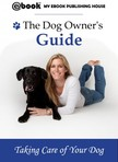 House My Ebook Publishing - The Dog Owner's Guide [eK�nyv: epub,  mobi]
