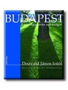 Dozvald János - BUDAPEST - EGY NAGYVÁROS APRÓSÁGAI