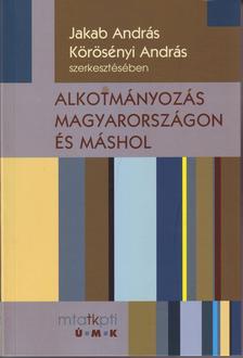 Jakab András-Körösényi András (szerk.) - Alkotmányozás Magyarországon és másholPolitikatudományi és alkotmányjogi megközelítések