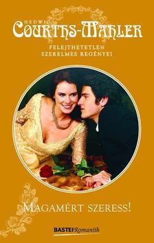 Hedwig Courths-Mahler - Magamért szeress!