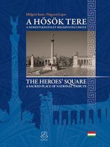 Helgert Imre, N�gyesi Lajos - A H�s�k tere - The Heroes' square - A nemzeti kegyelet megszentelt tere - A sacred place of national tribute