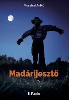 Anikó Musztrai - Madárijesztő [eKönyv: epub, mobi]