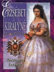 NEMERE ISTVÁN - Erzsébet királyné magánélete [eKönyv: epub, mobi]