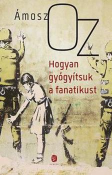 �mosz Oz - Hogyan gy�gy�tsuk a fanatikust