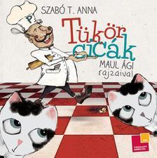 SZABÓ T. ANNA - MAUL ÁGI (ILLUSZTRÁLTA) - Tükörcicák