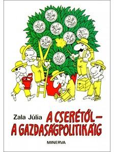 Júlia Zala - A cserétől a gazdaságpolitikáig [eKönyv: epub, mobi]