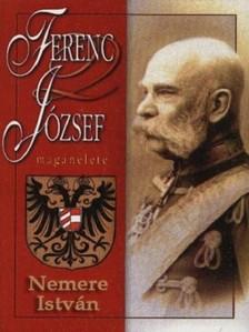 NEMERE ISTV�N - Ferenc J�zsef mag�n�lete [eK�nyv: epub, mobi]