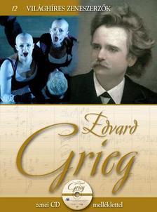 . - Világhíres zeneszerzők sorozat, 12. kötet - Edvard Grieg