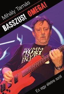 Mihály Tamás - Basszus! Omega!