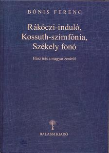 B�nis Ferenc - R�k�czi-indul�, Kossuth-szimf�nia, Sz�kely fon�