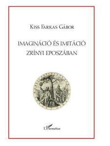 Kiss Farkas Gábor - Imagináció és imitáció Zrínyi eposzában