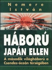 NEMERE ISTVÁN - Háború Japán ellen. A második világháború a Csendes-óceán térségében [eKönyv: epub, mobi]