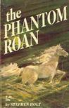 HOLT, STEPHEN - The Phantom Roan [antikv�r]