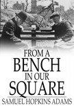 Adams Samuel Hopkins - From a Bench in Our Square [eK�nyv: epub,  mobi]