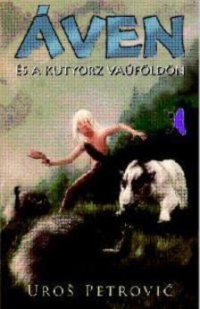 Uros Petrovic - Áven és a kutyorz Vaúföldön