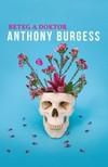 Anthony Burgess - Beteg a doktor [eK�nyv: epub,  mobi]