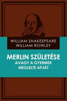 Rowley William Shakespeare - William - Merlin sz�let�se avagy a gyermek meglelte apj�t [eK�nyv: epub, mobi]