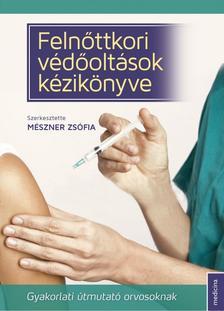 Mészner Zsófia - Felnőttkori védőoltások kézikönyve