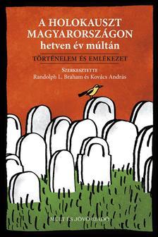 Randolph L. Braham és Kovács András - A holokauszt Magyarországon hetven év múltán