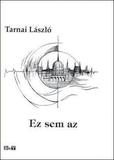 Tarnai L�szl� - EZ SEM AZ