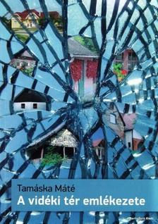 Tam�ska M�t� - A vid�ki t�r eml�kezete - Az �p�t�szeti formak�pz�d�st�l a kultur�lis �r�ks�galkot�sig.