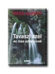 Wass Albert - TAVASZI SZÉL ÉS MÁS SZINMŰVEK - FŰZÖTT