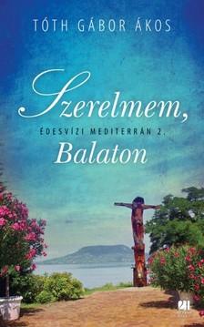 T�TH G�BOR �KOS - Szerelmem, Balaton - �desvizi mediterr�n 2.  [eK�nyv: epub, mobi]