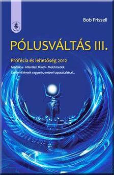 Bob Frissell - P�LUSV�LT�S III. - PR�F�CIA �S LEHET�S�G 2012