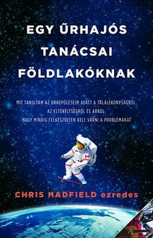 Chris Hadfield - Egy �rhaj�s tan�csai a f�ldi �lethez