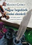 Mandics György - Magyar hegedűsök énekei eleinkről(A Ciceró-Kódex hosszú rovásbeírásai)