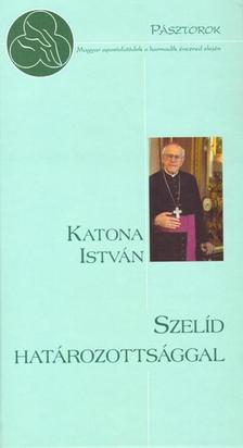 Katona István - Szelíd határozottsággal