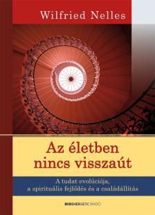 Wilfried Nelles - Az �letben nincs vissza�t - A tudat evol�ci�ja, a spiritu�lis fejl�d�s �s a csal�d�ll�t�s