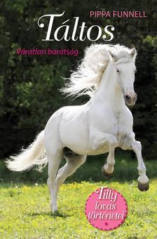Pippa Funnell - T�ltos - V�ratlan bar�ts�g - Tilly lovas t�rt�netei 1.