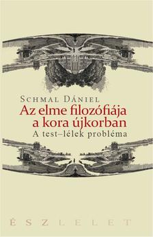 Schmal D�niel - Az elme filoz�fi�ja a kora �jkorban. A test-l�lek probl�ma