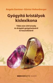 Angela Gentner - Günter Hohenberger - Gyógyító kristályok kislexikona - Több mint 250 kristály és drágakő gyógyhatásáról és használatáról