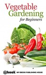 House My Ebook Publishing - Vegetable Gardening for Beginners [eKönyv: epub,  mobi]