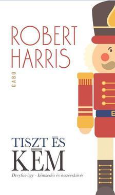 Robert Harris - Tiszt �s k�m. A Dreyfus-�gy. K�mked�s �s �sszeesk�v�s
