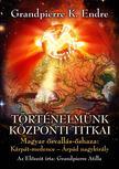 Grandpierre K. Endre - T�rt�nelm�nk k�zponti titkai