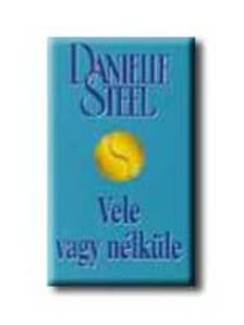 Danielle Steel - VELE VAGY N�LK�LE