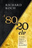 Richard Koch - A 80/20 elv - Hogyan érjünk el többet kevesebbel