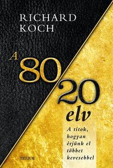 Richard Koch - A 80/20 elv - Hogyan �rj�nk el t�bbet kevesebbel